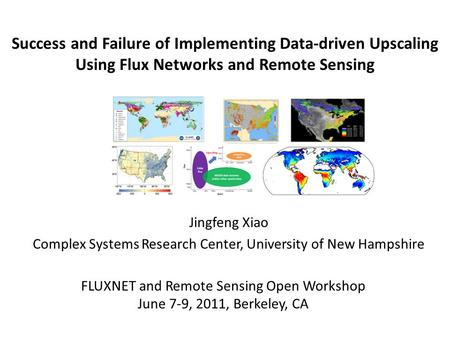 Success and Failure of Implementing Data-driven Upscaling Using Flux Networks and Remote Sensing Jingfeng Xiao Complex Systems Research Center, University.