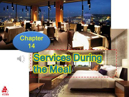 Chapter 14 Ch14 Services During the Meal Learning Objectives Know different situations during mealtime. Practice adjectives used for describing foods.