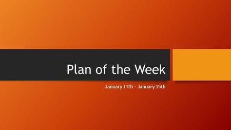 Plan of the Week January 11th – January 15th. Monday January 11 th X-Day Drill Practice 1430-1600 Meet in room 111 PAO meeting 1430 -1530 Meet in room.