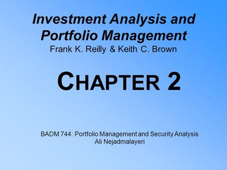 Investment Analysis and Portfolio Management Frank K. Reilly & Keith C. Brown C HAPTER 2 BADM 744: Portfolio Management and Security Analysis Ali Nejadmalayeri.