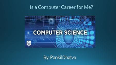 The problem that needs to be solved is if a computer career is for me.