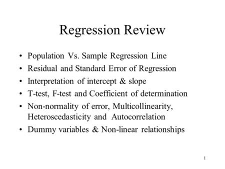 1 Regression Review Population Vs. Sample Regression Line Residual and Standard Error of Regression Interpretation of intercept & slope T-test, F-test.