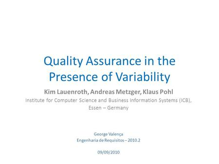 Quality Assurance in the Presence of Variability Kim Lauenroth, Andreas Metzger, Klaus Pohl Institute for Computer Science and Business Information Systems.