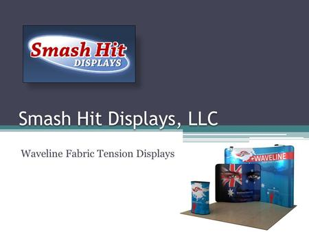 Smash Hit Displays, LLC Waveline Fabric Tension Displays.