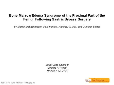 Bone Marrow Edema Syndrome of the Proximal Part of the Femur Following Gastric Bypass Surgery by Martin Siebachmeyer, Paul Fenton, Harinder S. Rai, and.