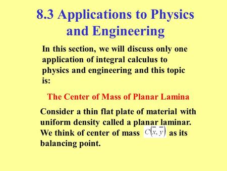 8.3 Applications to Physics and Engineering In this section, we will discuss only one application of integral calculus to physics and engineering and this.