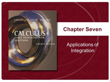 Chapter Seven Applications of Integration. Copyright © Houghton Mifflin Company. All rights reserved. 7 | 2 Figure 7.1.