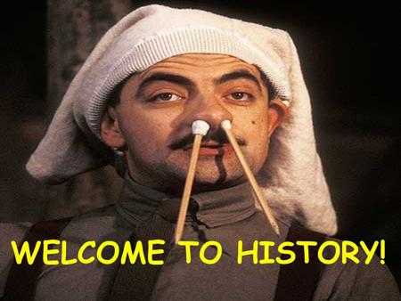 WELCOME TO HISTORY!. THINK! First thing's first, what is History? HISTORY.