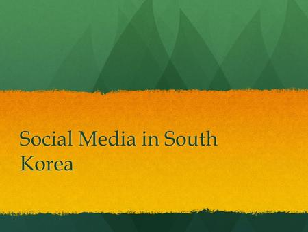 Social Media in South Korea. About South Korea South Korea is a nestled in between China and Japan in Asia. South Korea is a nestled in between China.