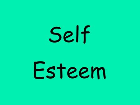 Self Esteem I. Self Esteem The confidence, pride, and respect one has for oneself. Self-esteem consists of five domains.