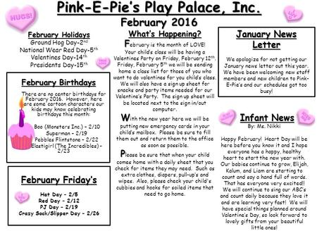Pink-E-Pie's Play Palace, Inc. February 2016 February Holidays Ground Hog Day-2 nd National Wear Red Day-5 th Valentines Day-14 th Presidents Day-15 th.