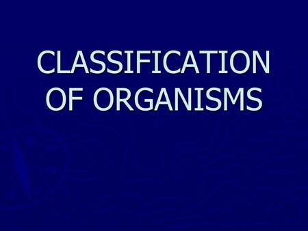 CLASSIFICATION OF ORGANISMS. Scientists assign organisms a two-word name. (Binomial nomenclature) ► The history of this started with Aristotle over 2,000.