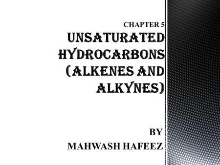 CHAPTER 5 UNSATURATED HYDROCARBONS (ALKENES AND ALKYNES)