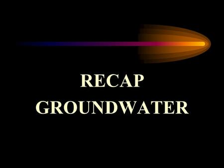 RECAP GROUNDWATER. Groundwater Current Use: » DOTD Well Survey (1 mi radius/12 mo) » 500 foot walking receptor survey Potential Use: » sustainable yield.