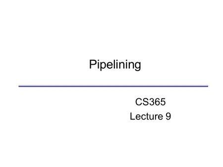 Pipelining CS365 Lecture 9. D. Barbara Pipeline CS465 2 Outline  Today's topic  Pipelining is an implementation technique in which multiple instructions.
