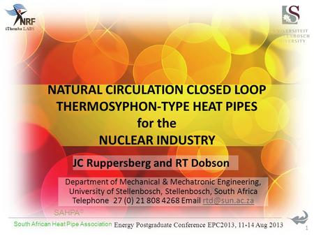 SAHPA ® South African Heat Pipe Association Energy Postgraduate Conference EPC2013, 11-14 Aug 2013 iThemba LABS 1 JC Ruppersberg and RT Dobson Department.