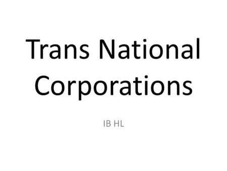 Trans National Corporations IB HL. What Is A TNC? A firm which has the power to co-ordinate and control operations in more than one country, even if it.