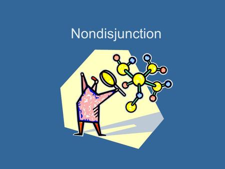 Nondisjunction. The failure of homologous chromosomes to separate properly during meiosis is called nondisjunction During normal meiosis I, one chromosome.