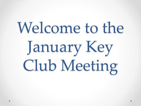 Welcome to the January Key Club Meeting. Key Club Pledge I pledge on my honor To uphold the objects of Key Club International; To build my home, school,