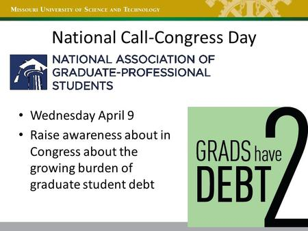 National Call-Congress Day Wednesday April 9 Raise awareness about in Congress about the growing burden of graduate student debt.