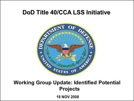 DoD Title 40/CCA LSS Initiative Working Group Update: Identified Potential Projects 18 NOV 2008.