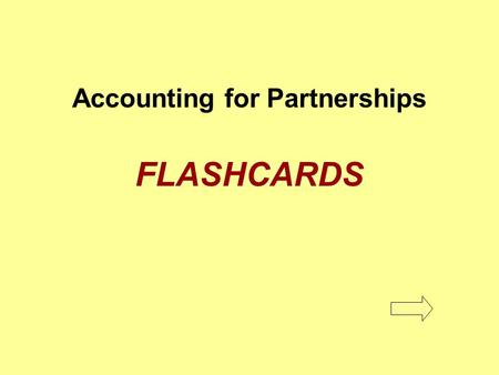 Accounting for Partnerships FLASHCARDS. Distributive share The amount of net income or net loss allocated to each partner Distributive share.