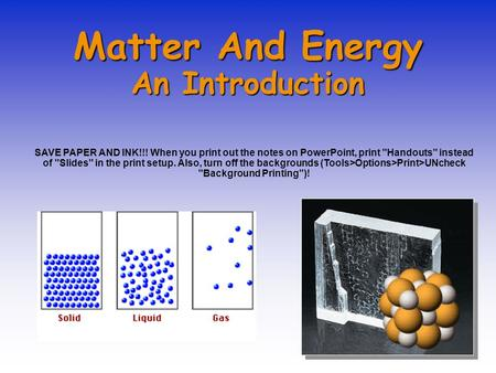 Matter And Energy An Introduction SAVE PAPER AND INK!!! When you print out the notes on PowerPoint, print Handouts instead of Slides in the print setup.