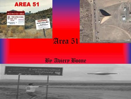 Area 51 By Aviery Boone Area 51 Area 51 is located in a desert in Nevada. It is north of Las Vegas.