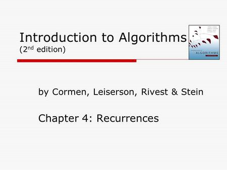 Introduction to Algorithms (2 nd edition) by Cormen, Leiserson, Rivest & Stein Chapter 4: Recurrences.