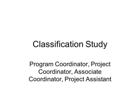 Classification Study Program Coordinator, Project Coordinator, Associate Coordinator, Project Assistant.
