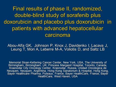Final results of phase II, randomized, double-blind study of sorafenib plus doxorubicin and placebo plus doxorubicin in patients with advanced hepatocellular.