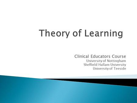 Clinical Educators Course University of Nottingham Sheffield Hallam University University of Teeside.
