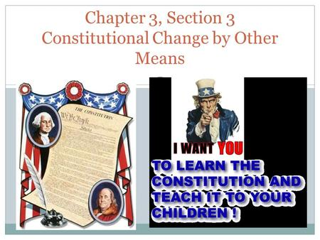 Chapter 3, Section 3 Constitutional Change by Other Means.