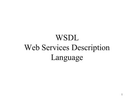 1 WSDL Web Services Description Language. 2 Goals of WSDL Describes the formats and protocols of a Web Service in a standard way –The operations the service.