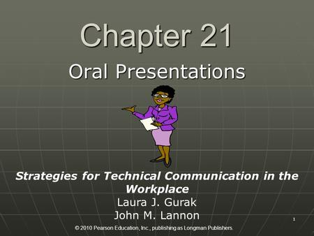 © 2010 Pearson Education, Inc., publishing as Longman Publishers. 1 Chapter 21 Oral Presentations Strategies for Technical Communication in the Workplace.