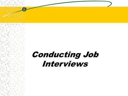 "Conducting Job Interviews. Chapter 9 Exploratory Interviews Exploratory Interviews are ""mini interviews"" designed to determine an applicant's qualification."