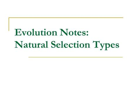 Evolution Notes: Natural Selection Types. Announcement : Quiz on WEDNESDAY!!! Covers:  Darwin  Processes (embryology, vestigial, mimicry, etc)  Selection.