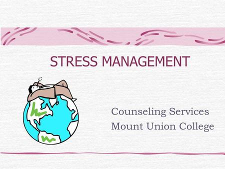 "Counseling Services Mount Union College To insert your company logo on this slide From the Insert Menu Select ""Picture"" Locate your logo file Click OK."
