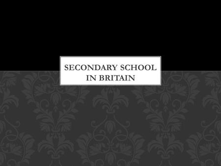 """ Lover secondary"" Five forms in Secondary schools Three types of state Secondary schools After finishing CONTENTS."