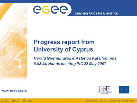 EGEE-II INFSO-RI-031688 Enabling Grids for E-sciencE www.eu-egee.org EGEE and gLite are registered trademarks Progress report from University of Cyprus.