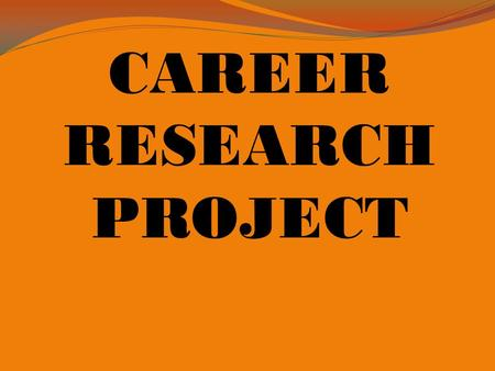 CAREER RESEARCH PROJECT. Objective Research and identify a job that corresponds with the field of sports and entertainment.