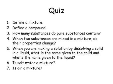 Quiz Define a mixture. Define a compound.