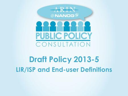 Draft Policy 2013-5 LIR/ISP and End-user Definitions.