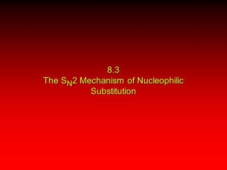 8.3 The S N 2 Mechanism of Nucleophilic Substitution.