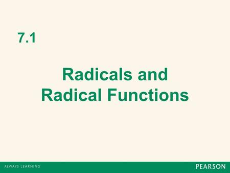 7.1 Radicals and Radical Functions. Square Roots Opposite of squaring a number is taking the square root of a number. A number b is a square root of a.