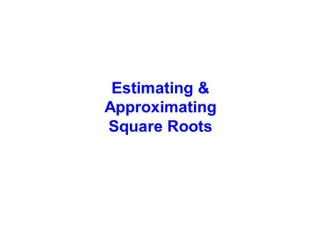 Estimating & Approximating Square Roots.