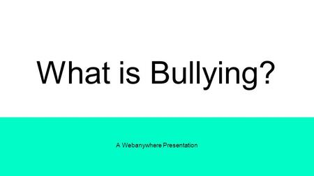 What is Bullying? A Webanywhere Presentation. What Makes Us All Different? The way we look The things we like What we want to do. Where we live. The things.