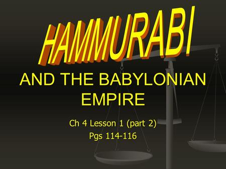 Ch 4 Lesson 1 (part 2) Pgs 114-116 AND THE BABYLONIAN EMPIRE.