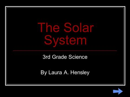 The Solar System 3rd Grade Science By Laura A. Hensley.