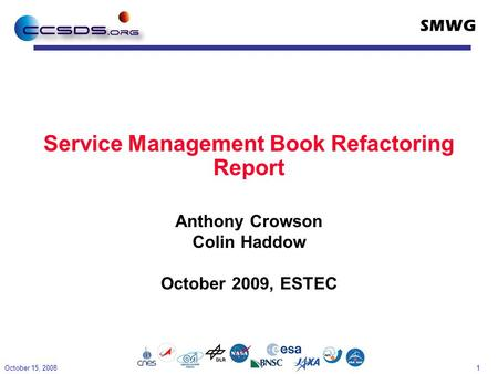 1 SMWG Service Management Book Refactoring Report Anthony Crowson Colin Haddow October 2009, ESTEC October 15, 2008.